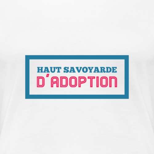 Haut Savoyarde d'Adoption - T-shirt Premium Femme