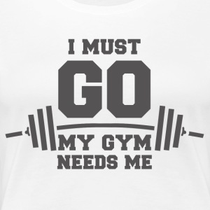 My gym needs me funny sayings - Women's Premium T-Shirt