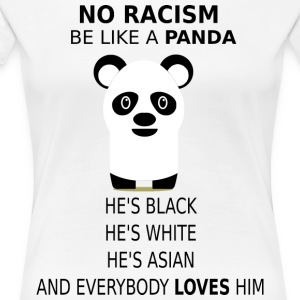 No Racism! Be like a panda! - Women's Premium T-Shirt