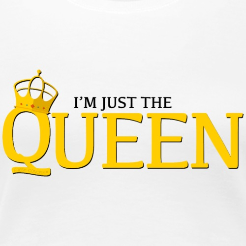 I'm just the Queen - T-shirt Premium Femme