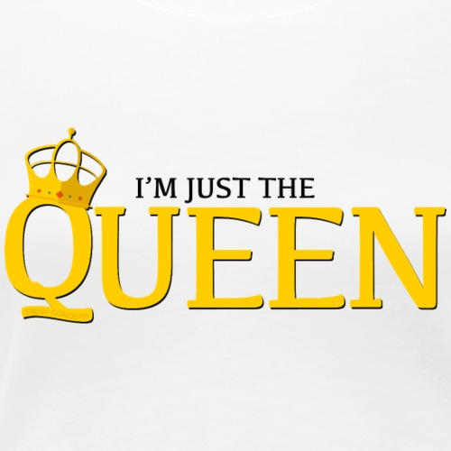 I'm just the Queen - T-shirt Premium Femme