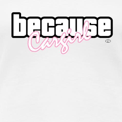 Because cargirl - Frauen lieben Autos - Frauen Premium T-Shirt