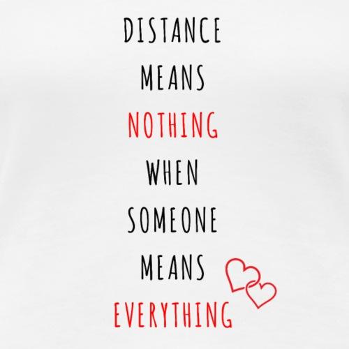 Distance Means Nothing - Frauen Premium T-Shirt
