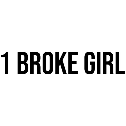 1 broke girl - Frauen Premium T-Shirt