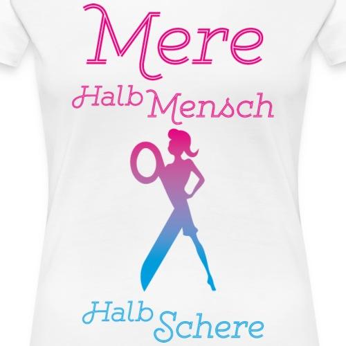 Friseusen Shirt Mere halb Mensch halb Schere - Frauen Premium T-Shirt