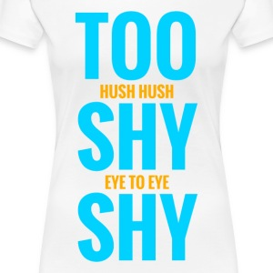 too shy - Women's Premium T-Shirt