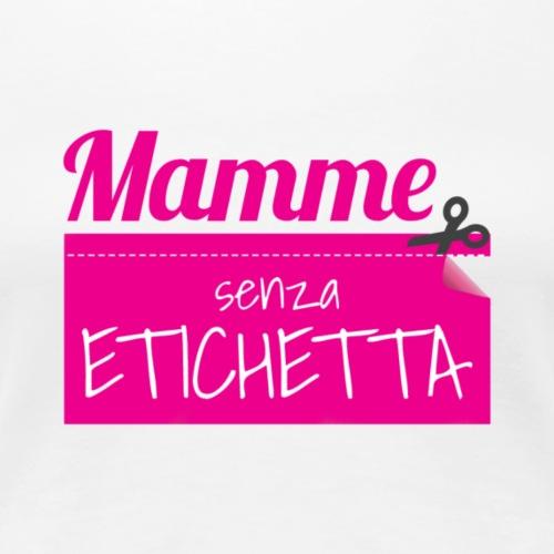 Mamme senza etichetta - Maglietta Premium da donna