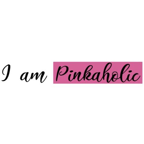 I am Pinkaholic - Frauen Premium T-Shirt