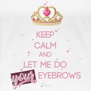 keep calm eyebrows rose - Frauen Premium T-Shirt