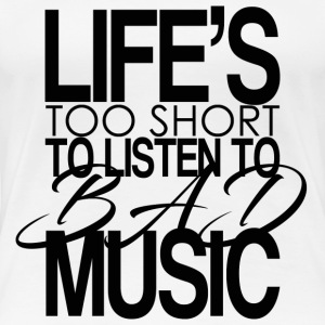 Life's too short to listen to bad music. - Women's Premium T-Shirt