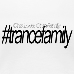 One Love, One Family, #trancefamily - Women's Premium T-Shirt