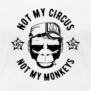 NOT MY CIRCUS - NOT MY MONKEYS - Monkey Fun Shirt - Women's Premium T-Shirt