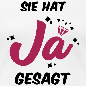 Sie hat JA gesagt - JGA T-SHirt - JGA Shirt -party - Frauen Premium T-Shirt