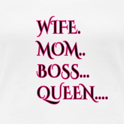 Frau, Mutter, Mama, Boss, Königin, Ehefrau Tshirt - Frauen Premium T-Shirt