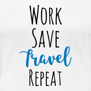 Work Save Travel Repeat - Women's Premium T-Shirt