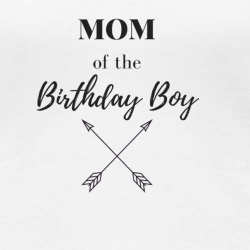 MOM OF THE BIRTHDAY BOY - Frauen Premium T-Shirt