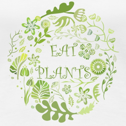 EAT PLANTS DESIGN FOR VEGAN LIFSTYLE - Frauen Premium T-Shirt