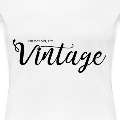 Im not old Im VINTAGE - Frauen Premium T-Shirt