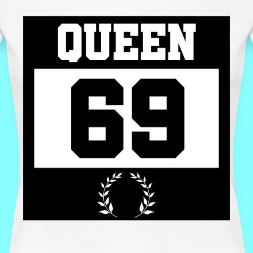 Queen 69 - Frauen Premium T-Shirt