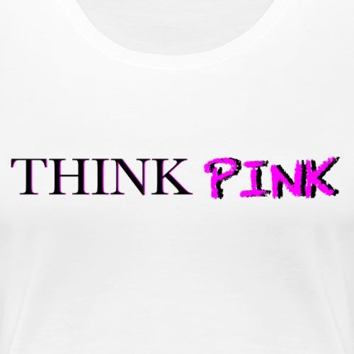 THINK PINK - Frauen Premium T-Shirt