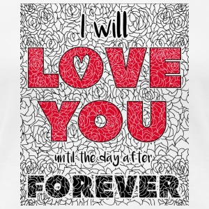 I Will Love You Until The Day After Forever - Vrouwen Premium T-shirt