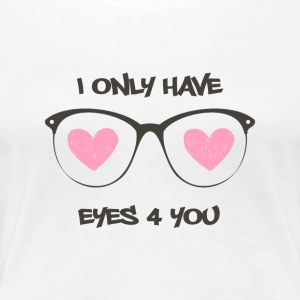 Geek: I only have eyes 4 you - Women's Premium T-Shirt