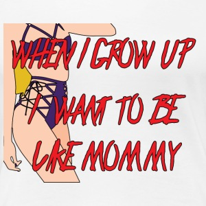 When i grow up, i want to be like mommy! - Women's Premium T-Shirt