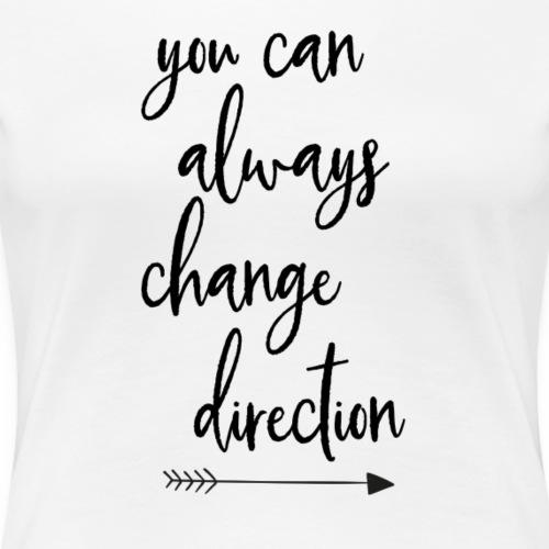 you can always change direction - Vrouwen Premium T-shirt