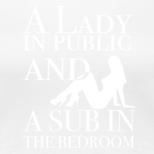 A lady in public and a sub in the bedroom - Women's Premium T-Shirt