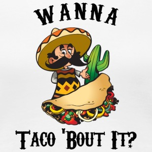 Taco Funny Wanna Taco About It - Women's Premium T-Shirt