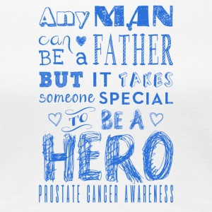 Prostate Cancer Awareness! Father is a Hero! - Women's Premium T-Shirt