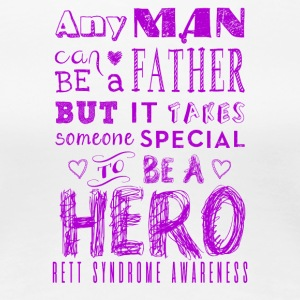 Rett Syndrome Awareness Father is a Hero - Women's Premium T-Shirt