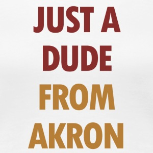 Just A dude From Akron - Women's Premium T-Shirt