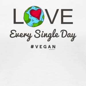 "Vegano camiseta ""AMOR Every Single Day #vegan"" - Camiseta premium mujer"