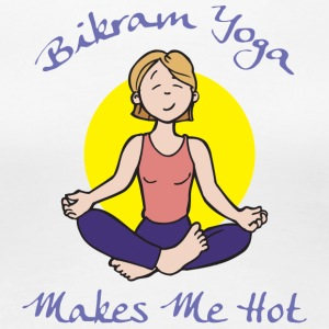 Bikram Yoga Makes Me Hot - Maglietta Premium da donna