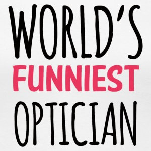 Optician: World's Funniest Optician - Women's Premium T-Shirt