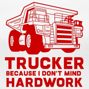 Trucker / Truck Driver: Trucker because i don't mind - Women's Premium T-Shirt