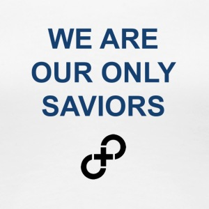 We are our only saviors - Vrouwen Premium T-shirt