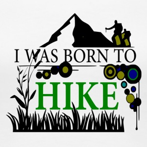I WAS BORN TO HIKE - love for hiking - Women's Premium T-Shirt