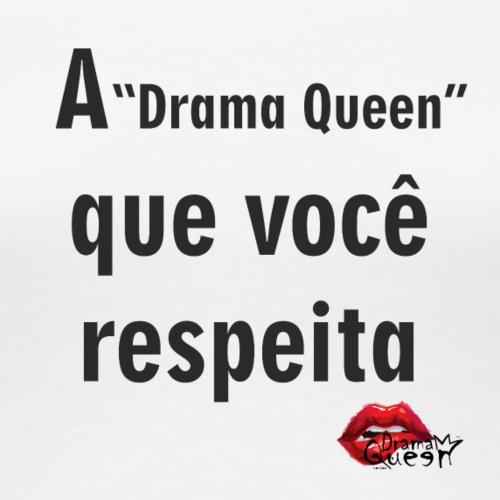 A Drama Queen que você respeita - Women's Premium T-Shirt