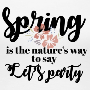 Spring Break / Spring Break: Le printemps est de la nature - T-shirt Premium Femme