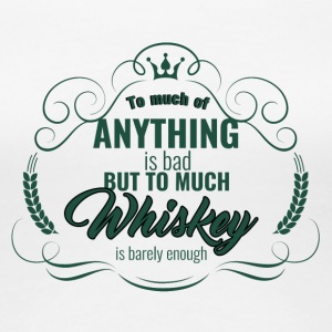 Whiskey - To much of Anything is bad ... - Women's Premium T-Shirt
