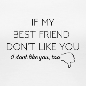 Beste Freunde: If my Best Friend don´t like you - Frauen Premium T-Shirt