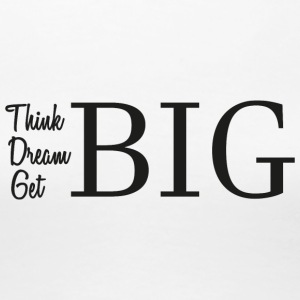 Think Dream Get BIG - Frauen Premium T-Shirt