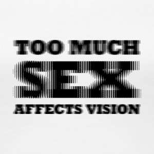 For meget sex Affect vision - Dame premium T-shirt