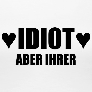 Idiot - Frauen Premium T-Shirt
