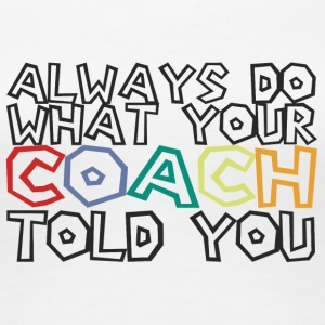 Coach / Coach: Always Do Your Coach Told - Women's Premium T-Shirt