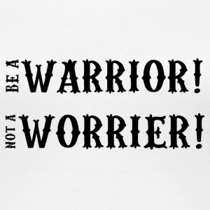 Motivation: Be A Warrior! Not A Worrier! - Frauen Premium T-Shirt