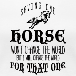 Pferd / Bauernhof: Saving One Horse Won´t Change - Frauen Premium T-Shirt