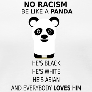No Racism! Be like a Panda! - Frauen Premium T-Shirt
